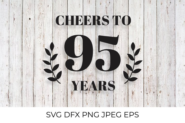 Cheers to 95 Years SVG cut file. 95th Birthday, Anniversary example image 1