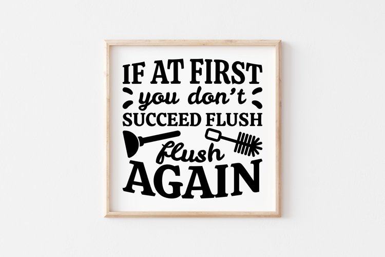 Funny Bathroom Quotes SVG If At First You Dont Succeed