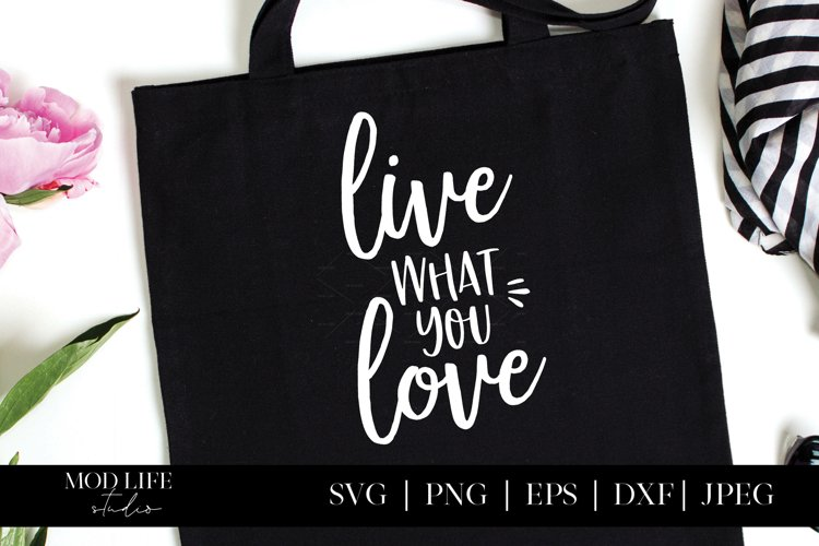 Live What You Love SVG Cut File - SVG PNG JPEG DXF EPS example image 1