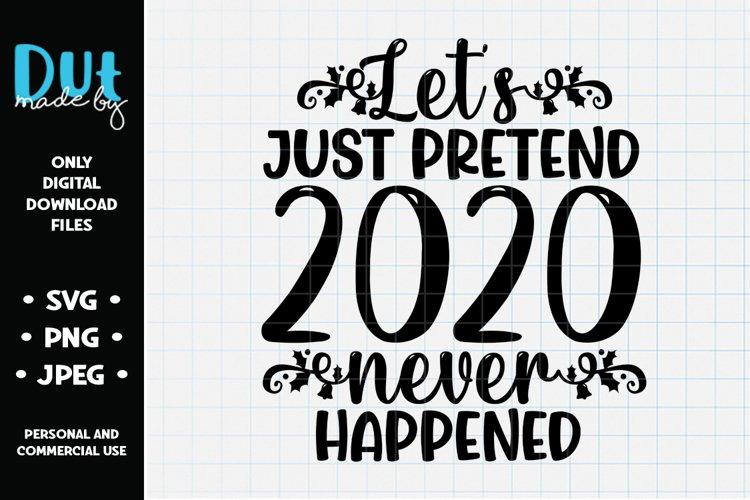 Lets Just Pretend 2020 Never Happened SVG