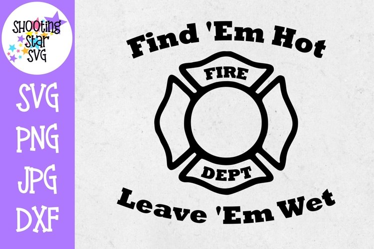 Find Em Hot Leave Em Wet - Funny SVG - Firefighter SVG example image 1