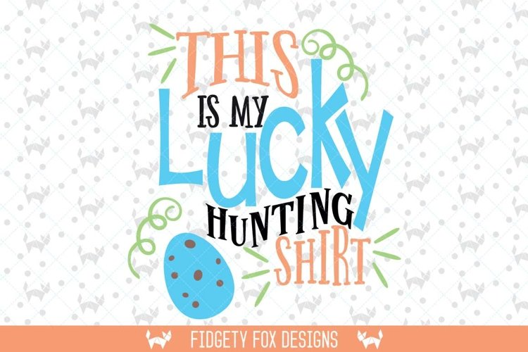 Lucky hunting shirt svg, Easter svg, Eggs svg, hunting svg, Easter hunt svg, hunting buddy svg cut file, First Easter