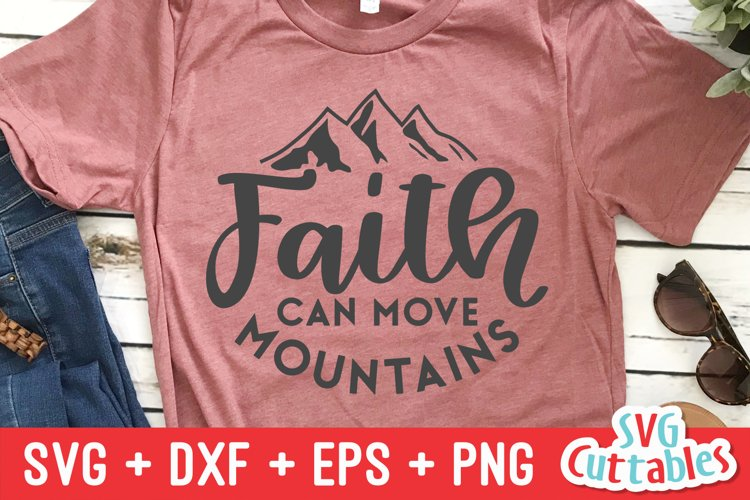 Faith SVG | Faith Can Move Mountains | Shirt Design