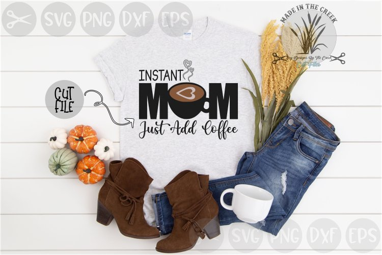 Instant Mom, Just Add Coffee, Cup, Cut File, SVG example image 1