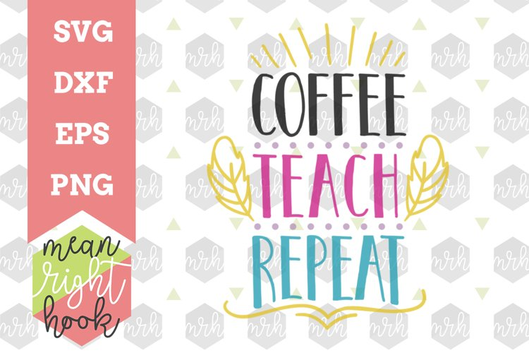 Coffee Teach Repeat   School Design - SVG, EPS, DXF, PNG vector files for cutting machines like the Cricut Explore & Silhouette example image 1