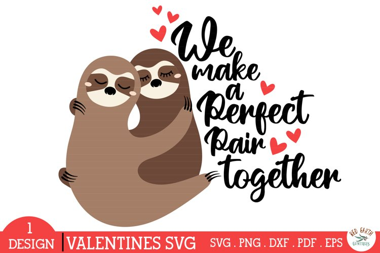 Valentines day quote SVG,PNG,sloths hugging svg,perfect pair