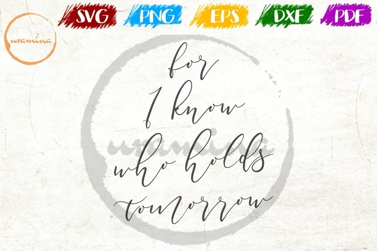 For I Know Who Holds Tomorrow Bedroom Sign SVG PDF PNG example image 1