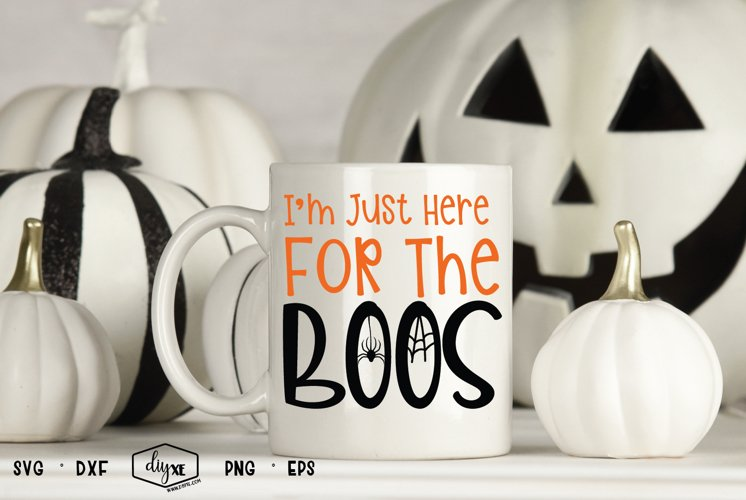 I'm Just Here For The BOOS - Halloween SVG Cut File example image 1