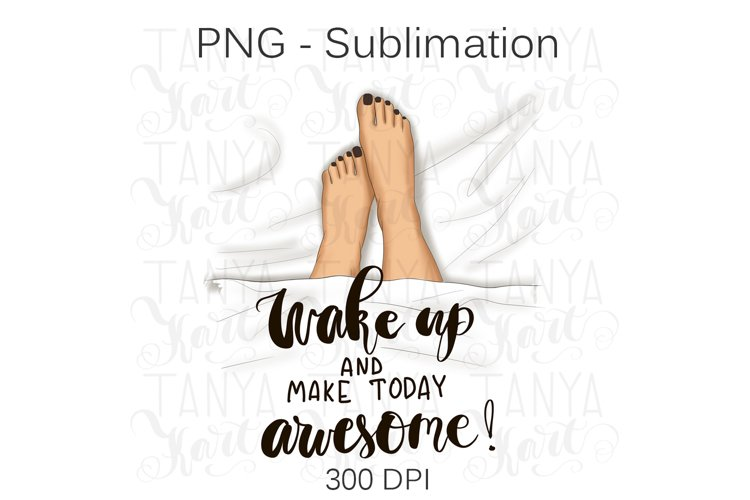 Wake Up And Make Today Awesome-Sublimation Design example image 1
