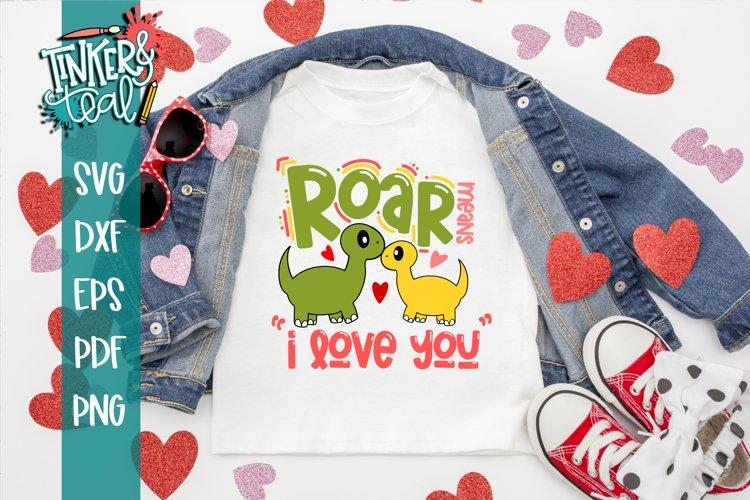 Roar Means I Love you SVG / Dinosaur SVG / Valentine SVG example image 1