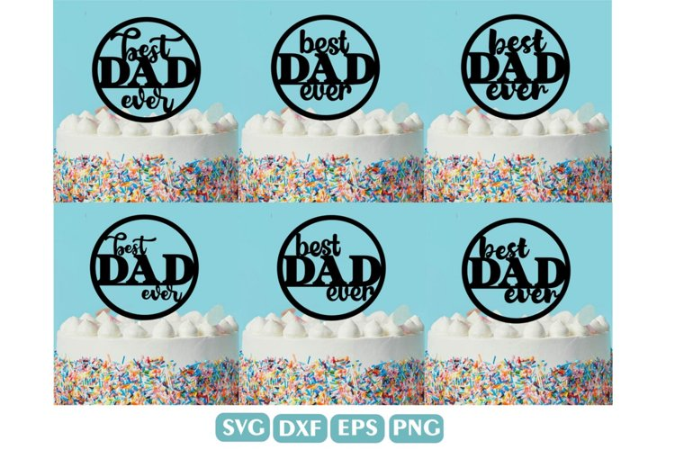 Best Dad Ever SVG, Happy fathers Day Cake topper SVG