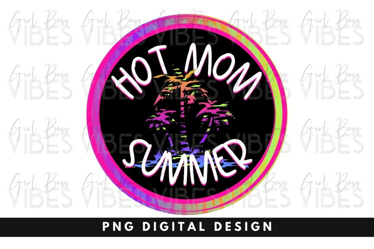Hot Mom Summer PNG, Funny PNG, Clipart, Sublimation