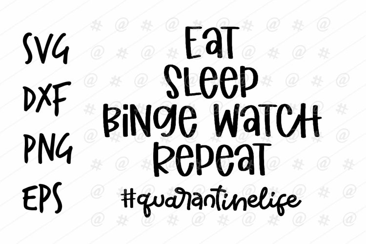 Eat Sleep Binge Watch Repeat Quarantine life SVG design example image 1