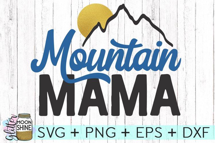 Mountain Mama Svg Dxf Png Eps Cutting Files 72800 Svgs Design Bundles