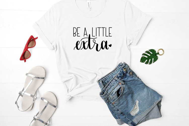 Be a Little Extra SVG//cut file//SVG//PNG//Hand Drawn