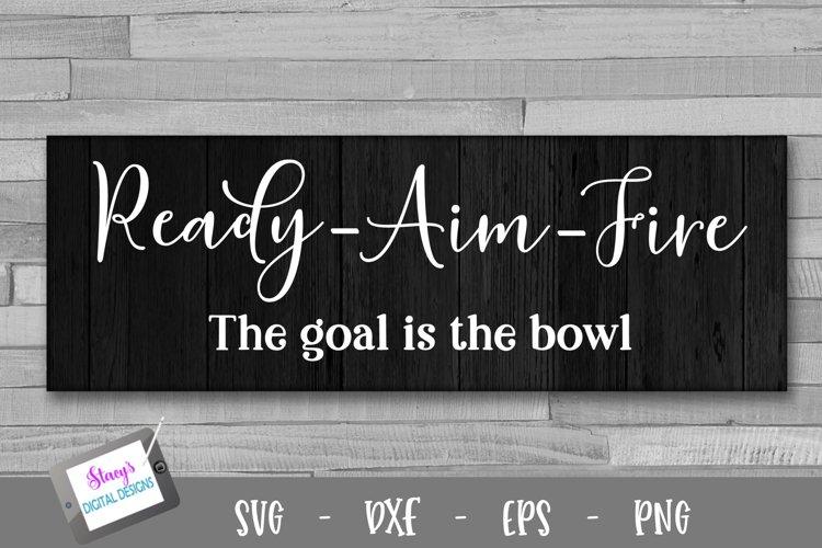 Ready Aim Fire - The goal is the bowl - Bathroom SVG