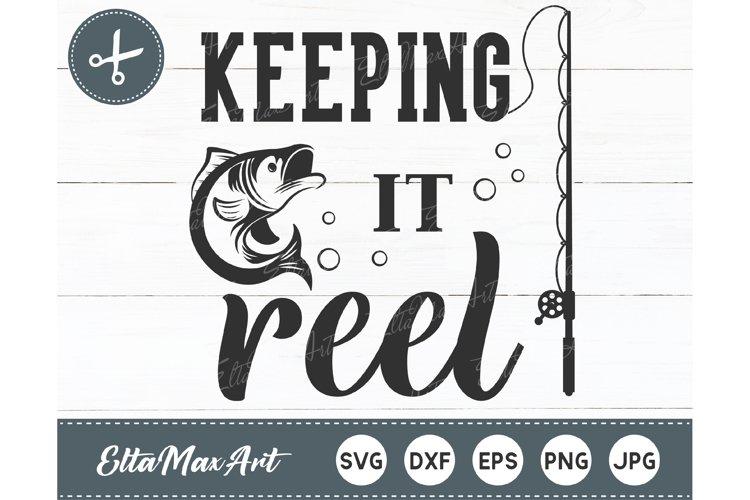 Download Keeping It Reel Svg Fish Svg Fishing Dad Svg Fisherman 643490 Cut Files Design Bundles