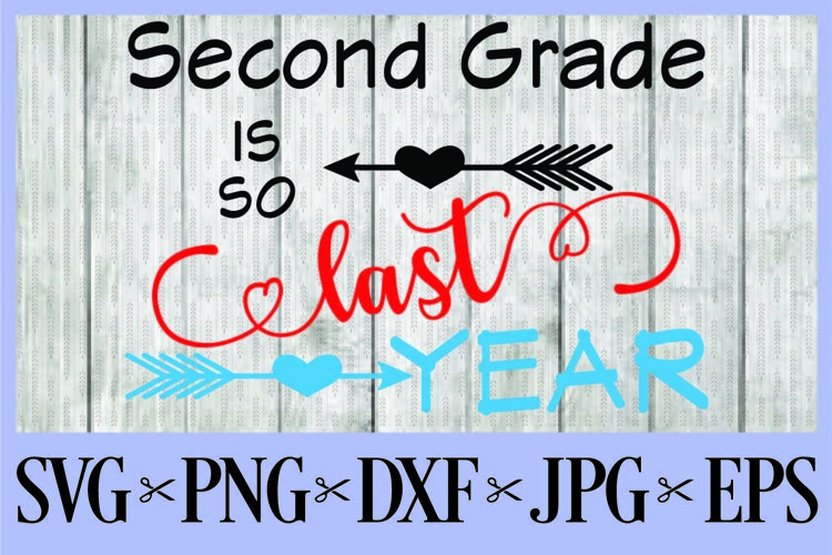 Second Grade is so last year SVG PNG EPS DXF JPG first day o