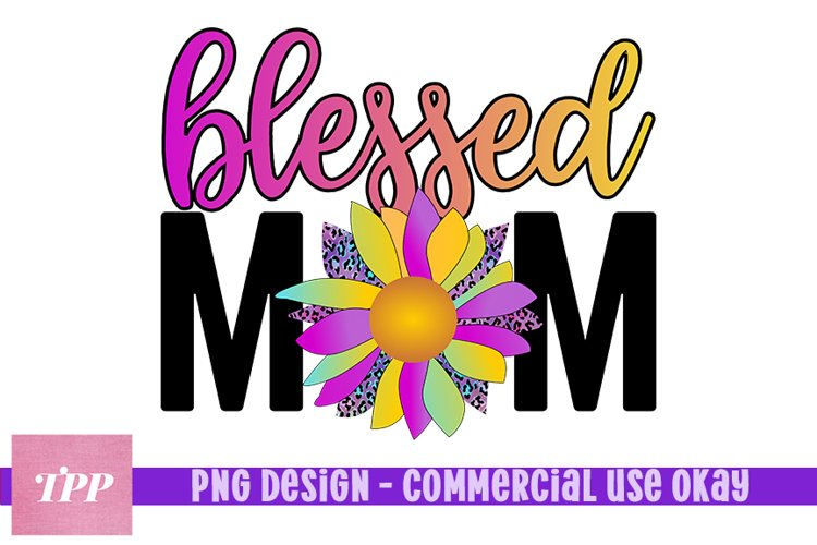 Blessed Mom Sunflower png, Mama Sublimation Design