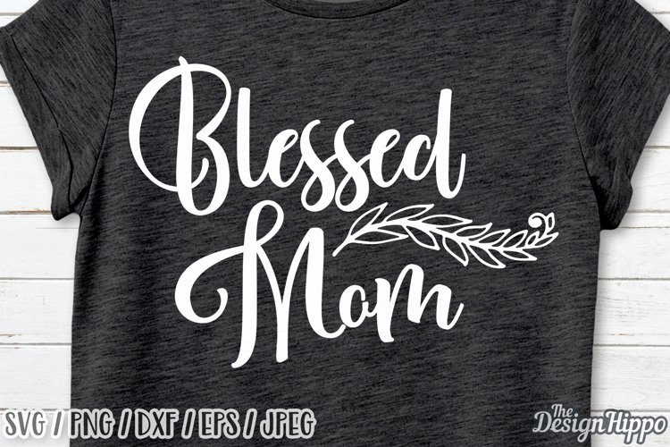 Blessed Mom svg, Blessed svg, Mom svg, Christian svg, Mama example image 1