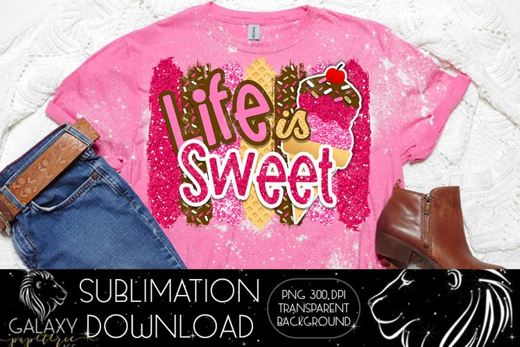 Life is Sweet Ice cream Sublimation Design PNG File