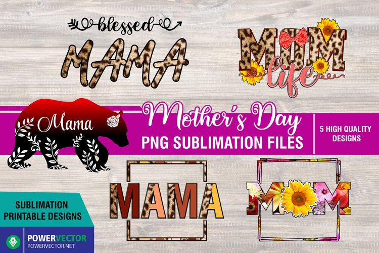 Mothers Day PNG Files for Sublimation | Mama, Mom, Mama Bear