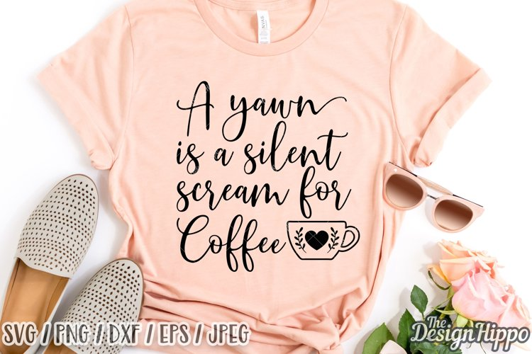 A Yawn Is A Silent Scream For Coffee SVG DXF PNG Cut Files