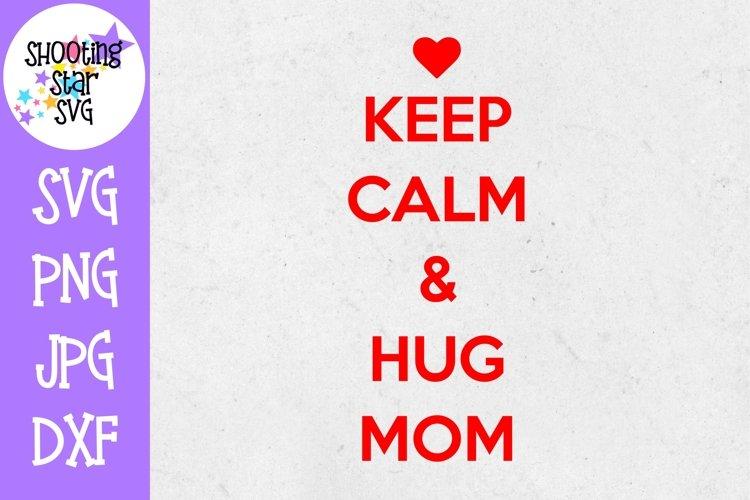 Keep Calm and Hug Mom - Valentine's Day SVG example image 1