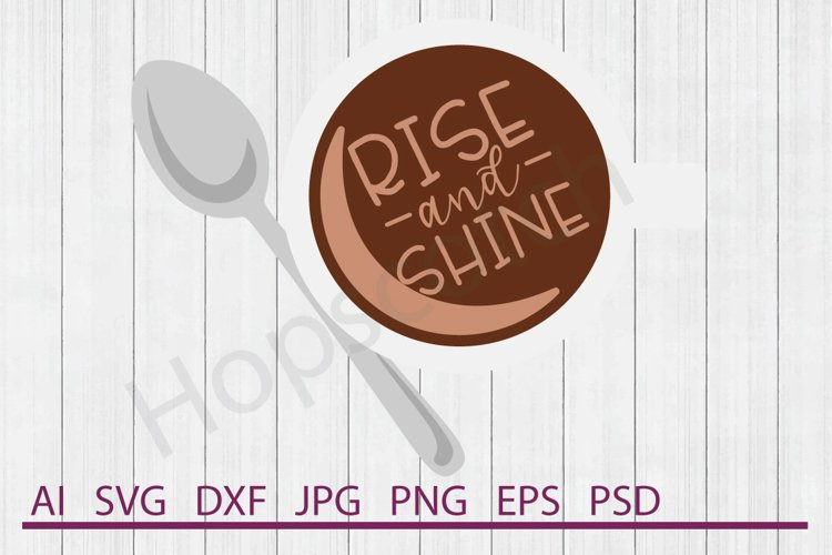 Coffee SVG, Rise and Shine SVG, DXF File, Cuttable File example image 1