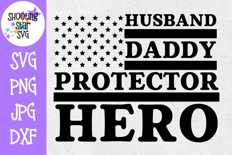 Husband Daddy Protector Hero -Veterans and Fathers Day SVG