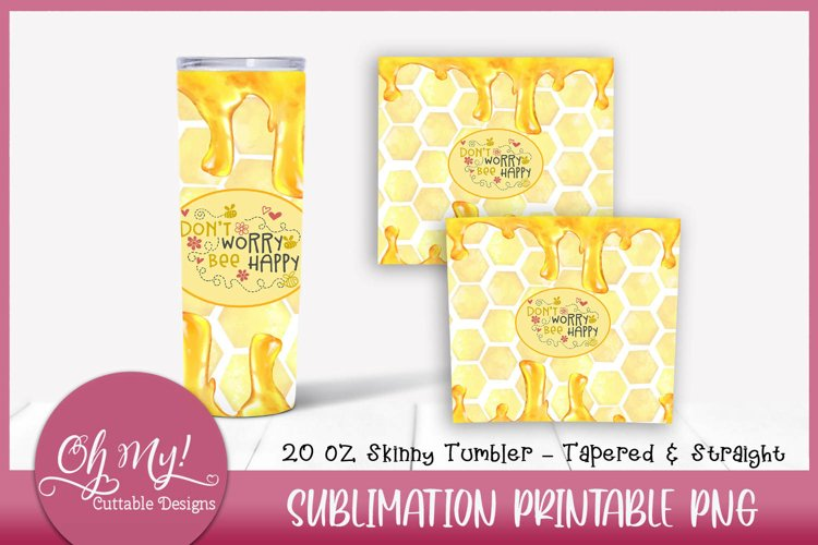Dont Worry Bee Happy 20oz Skinny Tumbler Sublimation