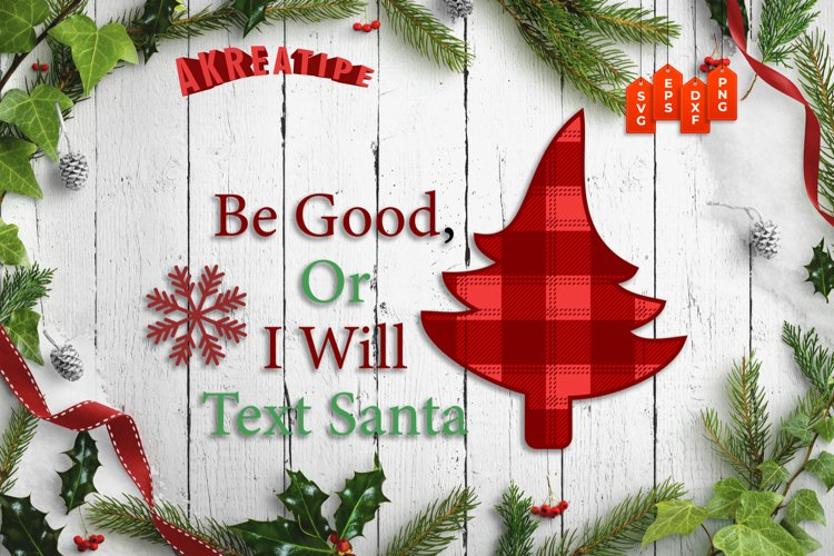 Be Good or I Will Text Santa|Christmas SVG|Cut File example image 1