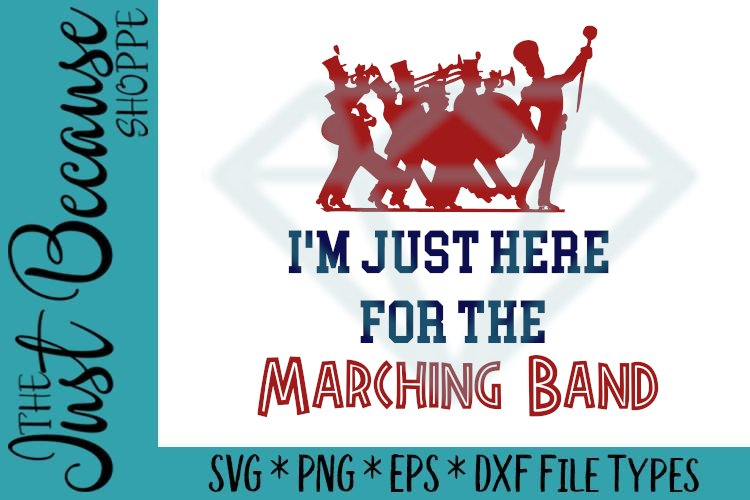 Im Just Here for the Marching Band, SVG File - 0524
