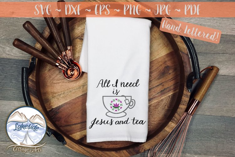 All I Need is Jesus and Tea- Religion svg dxf