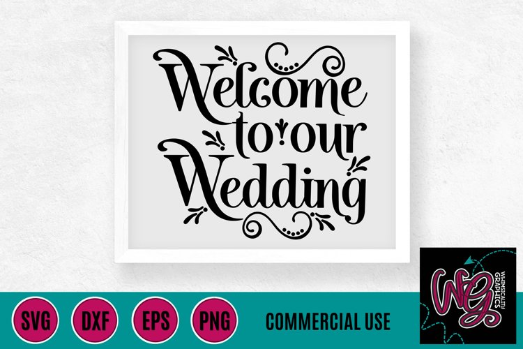Welcome to Our Wedding SVG DXF PNG EPS Comm