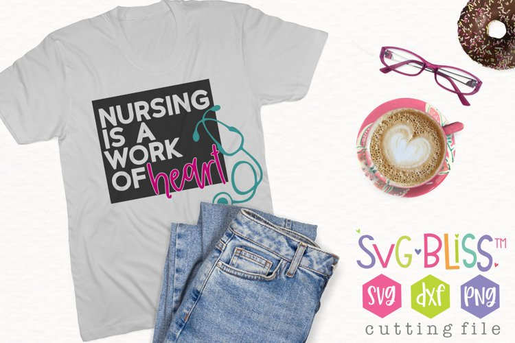 Nursing is a work of heart SVG Cut File- Healthcare Nurse