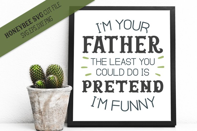 Im Your Father Pretend Im Funny SVG Cut File example image 1