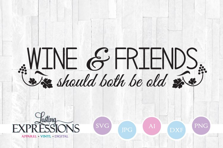 Wine and Friends Should Both Be Old SVG