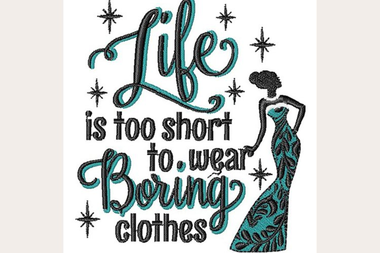 Life Too Short To Wear Boring - Machine Embroidery Design example image 1