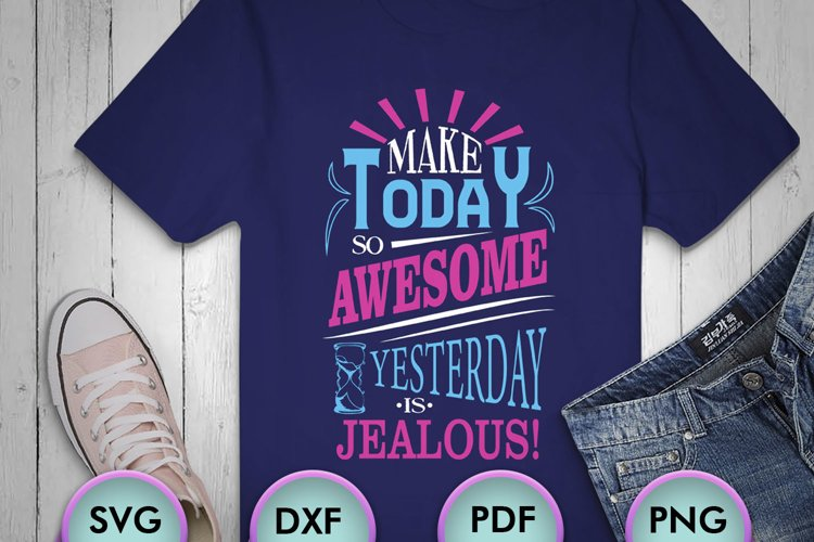 Make Today So Awesome Yesterday Is Jealous! SVG Design example image 1