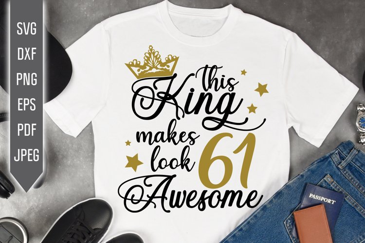 61st Birthday Svg. This King makes 61 look Awesome, dxf example image 1