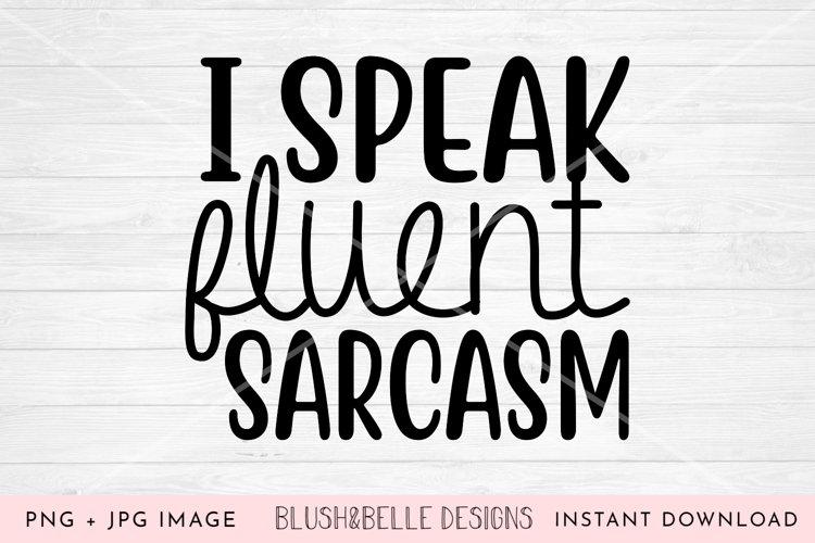 I Speak Fluent Sarcasm - PNG, JPG example image 1