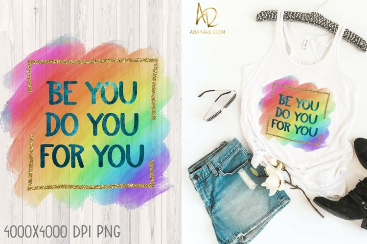 Be You Do You For You | Rainbow Shirt Sublimation Pride PNG