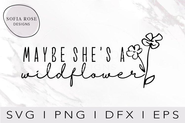 Maybe shes a wildflower SVG, Wild SVG, Wildflower SVG