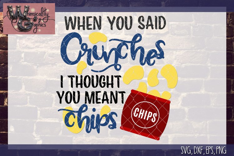 Thought You Meant Chips SVG, DXF, PNG, EPS Comm & Pers