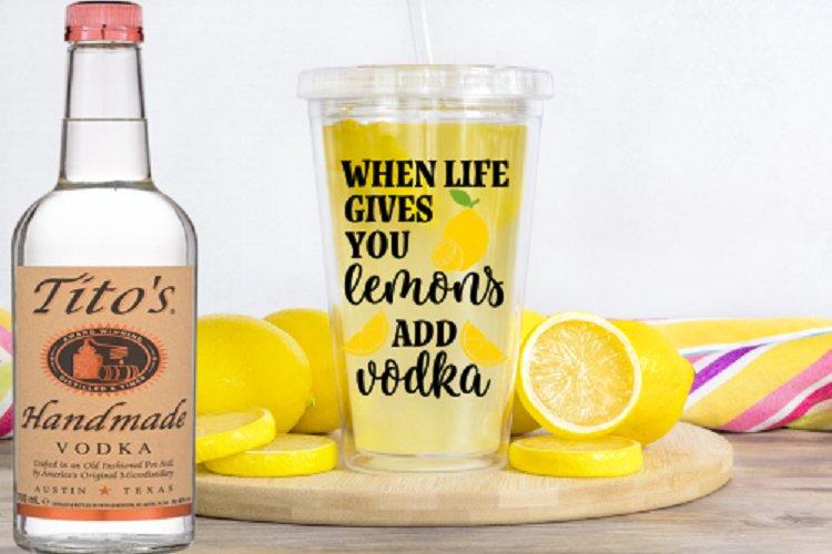 When Life Gives You Lemons Add Vodka// SVG/EPS/DXF File