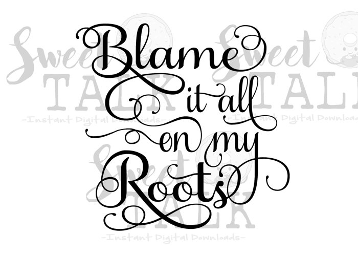 Blame it all on my roots-Instant digital download example image 1