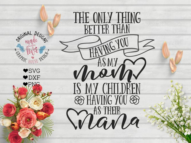 The only thing better than having you as my mom - Nana SVG example image 1