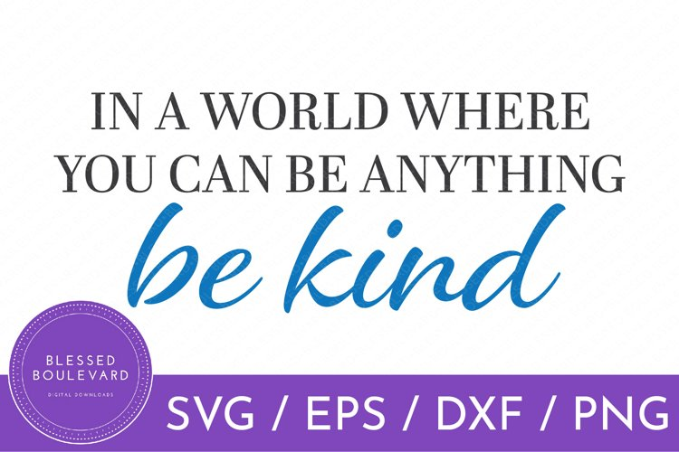 In A World Where You Can Be Anything Be Kind SVG Design example image 1