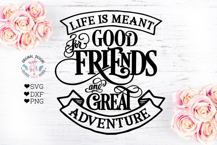 Life is meant for Good Friends and Great Adventure example image 1